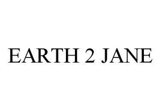 mark for EARTH 2 JANE, trademark #78432797