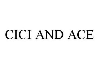 mark for CICI AND ACE, trademark #78435546