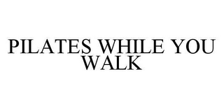 mark for PILATES WHILE YOU WALK, trademark #78435590