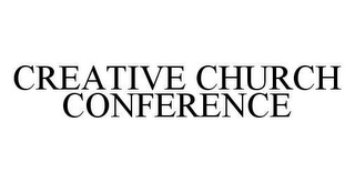 mark for CREATIVE CHURCH CONFERENCE, trademark #78437914