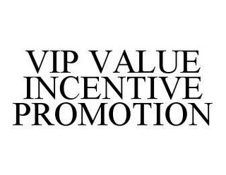 mark for VIP VALUE INCENTIVE PROMOTION, trademark #78438340