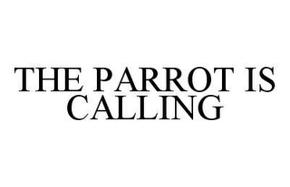 mark for THE PARROT IS CALLING, trademark #78438407