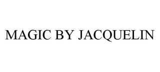 mark for MAGIC BY JACQUELIN, trademark #78438953