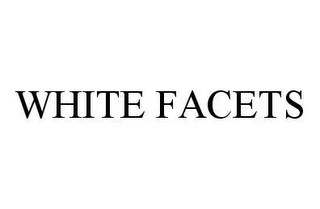 mark for WHITE FACETS, trademark #78439469