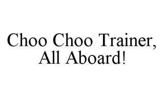 mark for CHOO CHOO TRAINER, ALL ABOARD!, trademark #78439904