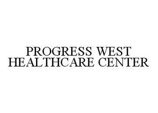 mark for PROGRESS WEST HEALTHCARE CENTER, trademark #78441268