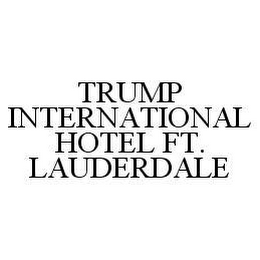 mark for TRUMP INTERNATIONAL HOTEL FT. LAUDERDALE, trademark #78441274