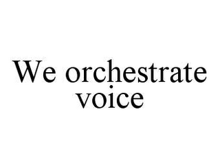 mark for WE ORCHESTRATE VOICE, trademark #78441358
