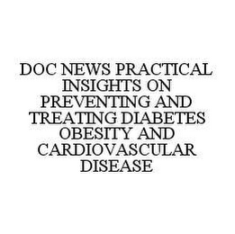 mark for DOC NEWS PRACTICAL INSIGHTS ON PREVENTING AND TREATING DIABETES OBESITY AND CARDIOVASCULAR DISEASE, trademark #78443643