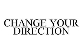 mark for CHANGE YOUR DIRECTION, trademark #78443725