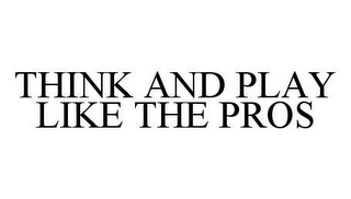 mark for THINK AND PLAY LIKE THE PROS, trademark #78446149