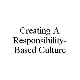 mark for CREATING A RESPONSIBILITY-BASED CULTURE, trademark #78446247