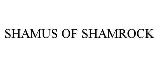 mark for SHAMUS OF SHAMROCK, trademark #78448455