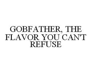 mark for GOBFATHER, THE FLAVOR YOU CAN'T REFUSE, trademark #78449699