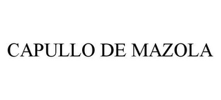 mark for CAPULLO DE MAZOLA, trademark #78450024