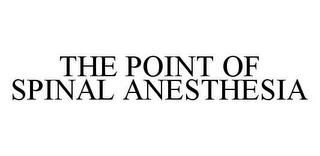 mark for THE POINT OF SPINAL ANESTHESIA, trademark #78450815