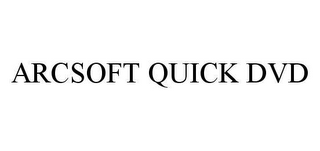 mark for ARCSOFT QUICK DVD, trademark #78451626