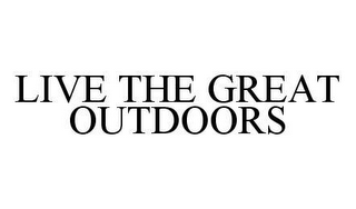 mark for LIVE THE GREAT OUTDOORS, trademark #78451982