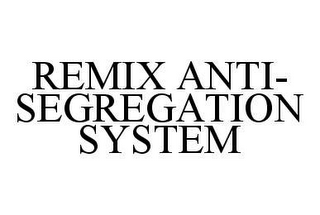 mark for REMIX ANTI-SEGREGATION SYSTEM, trademark #78454326