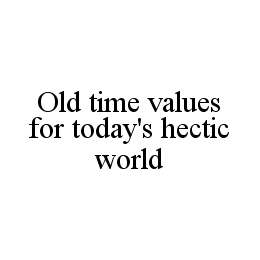 mark for OLD TIME VALUES FOR TODAY'S HECTIC WORLD, trademark #78455908