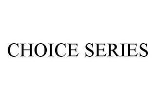 mark for CHOICE SERIES, trademark #78457839