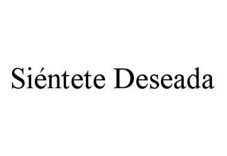 mark for SIÉNTETE DESEADA, trademark #78458600