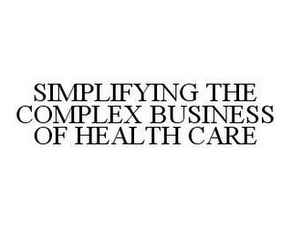 mark for SIMPLIFYING THE COMPLEX BUSINESS OF HEALTH CARE, trademark #78462161