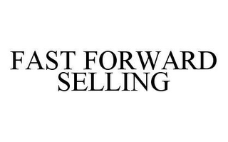 mark for FAST FORWARD SELLING, trademark #78462339