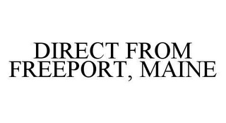 mark for DIRECT FROM FREEPORT, MAINE, trademark #78462583