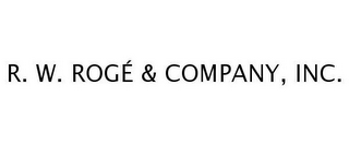 mark for R. W. ROGÉ & COMPANY, INC., trademark #78463531