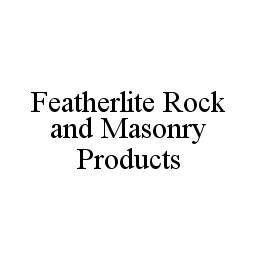 mark for FEATHERLITE ROCK AND MASONRY PRODUCTS, trademark #78464967