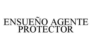 mark for ENSUEÑO AGENTE PROTECTOR, trademark #78465678