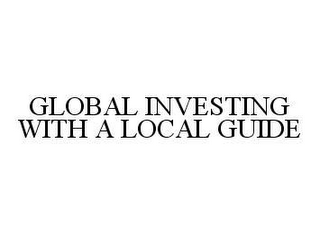 mark for GLOBAL INVESTING WITH A LOCAL GUIDE, trademark #78465715