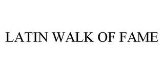 mark for LATIN WALK OF FAME, trademark #78467663