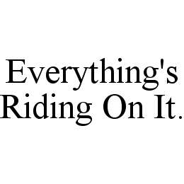 mark for EVERYTHING'S RIDING ON IT., trademark #78468799