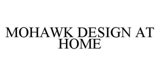 mark for MOHAWK DESIGN AT HOME, trademark #78470024