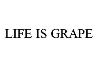 mark for LIFE IS GRAPE, trademark #78470263