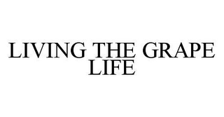 mark for LIVING THE GRAPE LIFE, trademark #78470301
