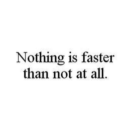 mark for NOTHING IS FASTER THAN NOT AT ALL., trademark #78470419