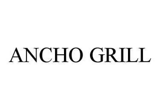 mark for ANCHO GRILL, trademark #78471689