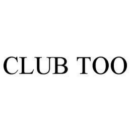 mark for CLUB TOO, trademark #78471822