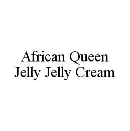 mark for AFRICAN QUEEN JELLY JELLY CREAM, trademark #78471942