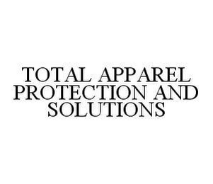 mark for TOTAL APPAREL PROTECTION AND SOLUTIONS, trademark #78473507
