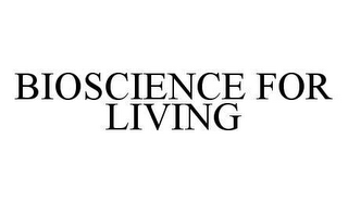 mark for BIOSCIENCE FOR LIVING, trademark #78473836