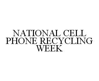 mark for NATIONAL CELL PHONE RECYCLING WEEK, trademark #78474789