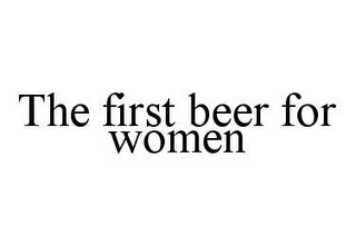 mark for THE FIRST BEER FOR WOMEN, trademark #78475529