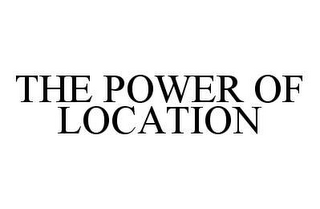 mark for THE POWER OF LOCATION, trademark #78476803
