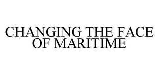 mark for CHANGING THE FACE OF MARITIME, trademark #78477196