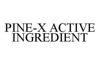 mark for PINE-X ACTIVE INGREDIENT, trademark #78477716