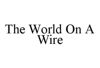 mark for THE WORLD ON A WIRE, trademark #78478744